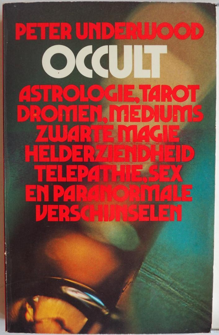 Underwood Peter, vert. Nicolaas Thomas - Occult Astrologie, tarot, dromen, mediums, zwarte magie, helderziendheid, telepathie, sex en paranormale verschijnselen