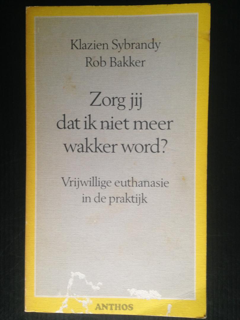 Sybrandy, Klazien & Rob Bakker - Zorg jij dat ik niet meer wakker word? Vrijwillige euthanasie in de praktijk