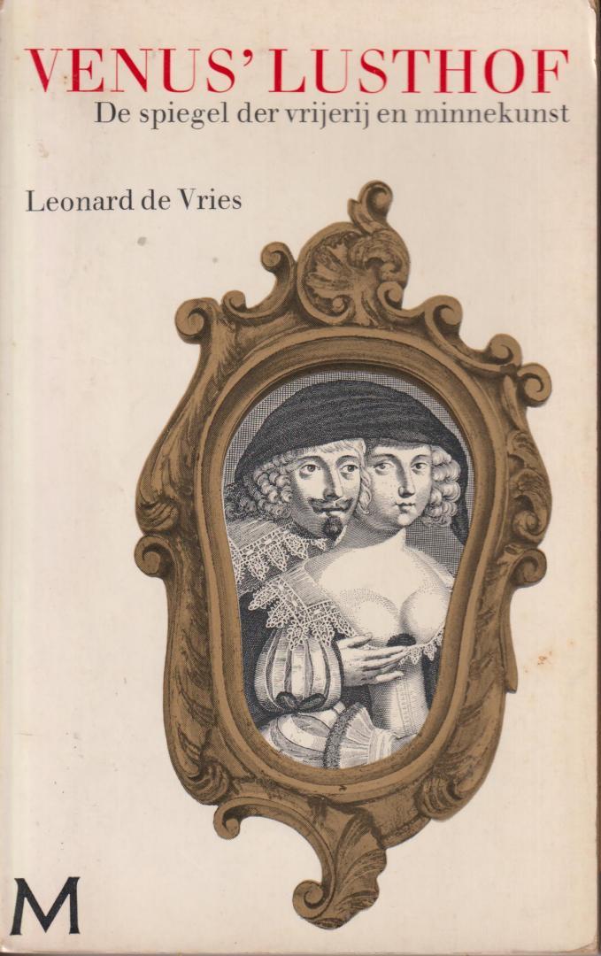 Vries (Semarang, 12 december 1919 - Amsterdam, 23 juli 2002), Leonard de - Venus lusthof. De spiegel de vrijerij en minnekunst vertonende allerhande trafrelen van de liefde en wellust