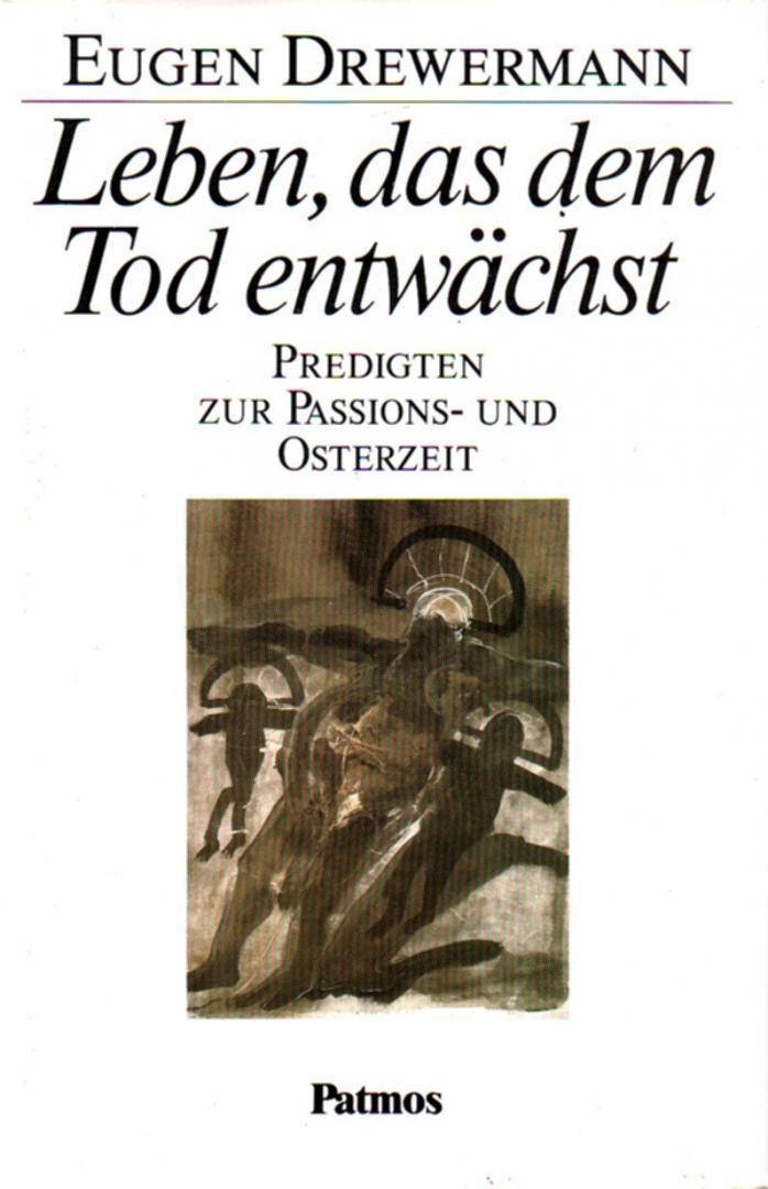 Drewermann, Eugen - Leben  , das dem Tod entwachst - predgten zur Passions- und Osterzeit