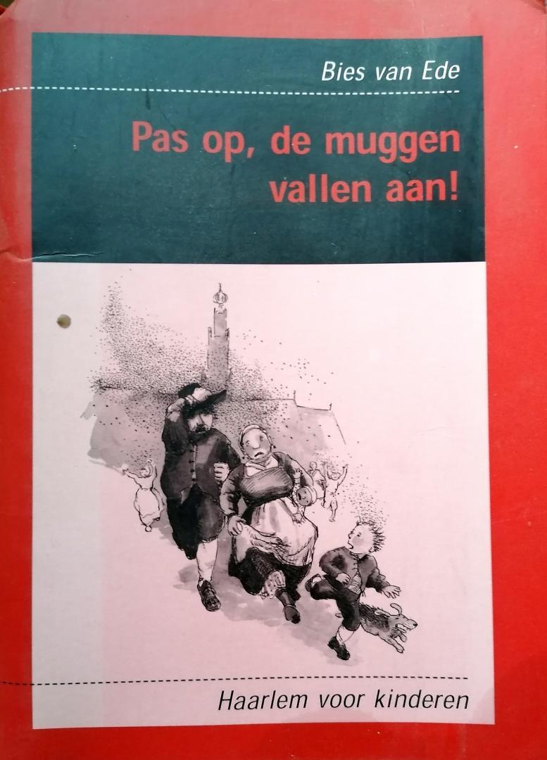 Ede, Bies van. [ ISBN 9789075689143 ] 4220 - Pas  op  de  Muggen  Vallen  aan . ( Haarlem voor kinderen , )