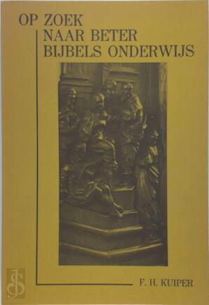 Kuiper, F.H. - Op  zoek naar beter bijbels onderwijs- christelijk onderwijs didactisch bekeken