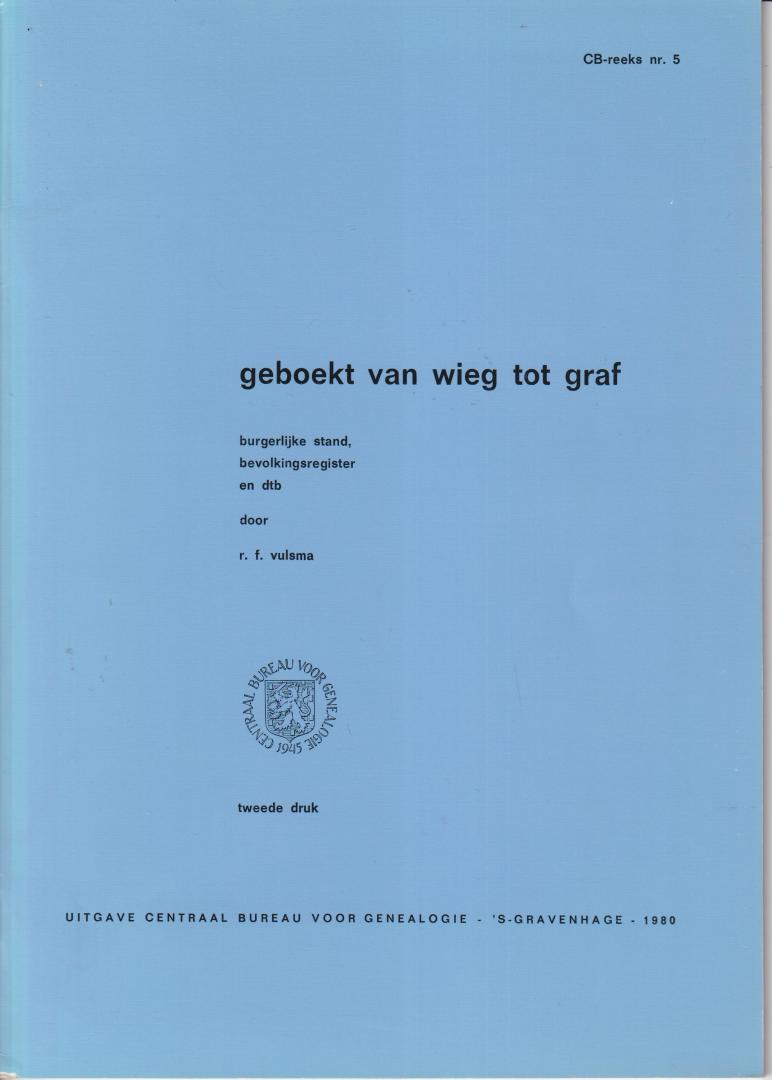 Vulsma, R.F. - Geboekt van wieg tot graf. Burgerlijke stand, bevolkingsregister en doop-, trouw- en begraafboeken