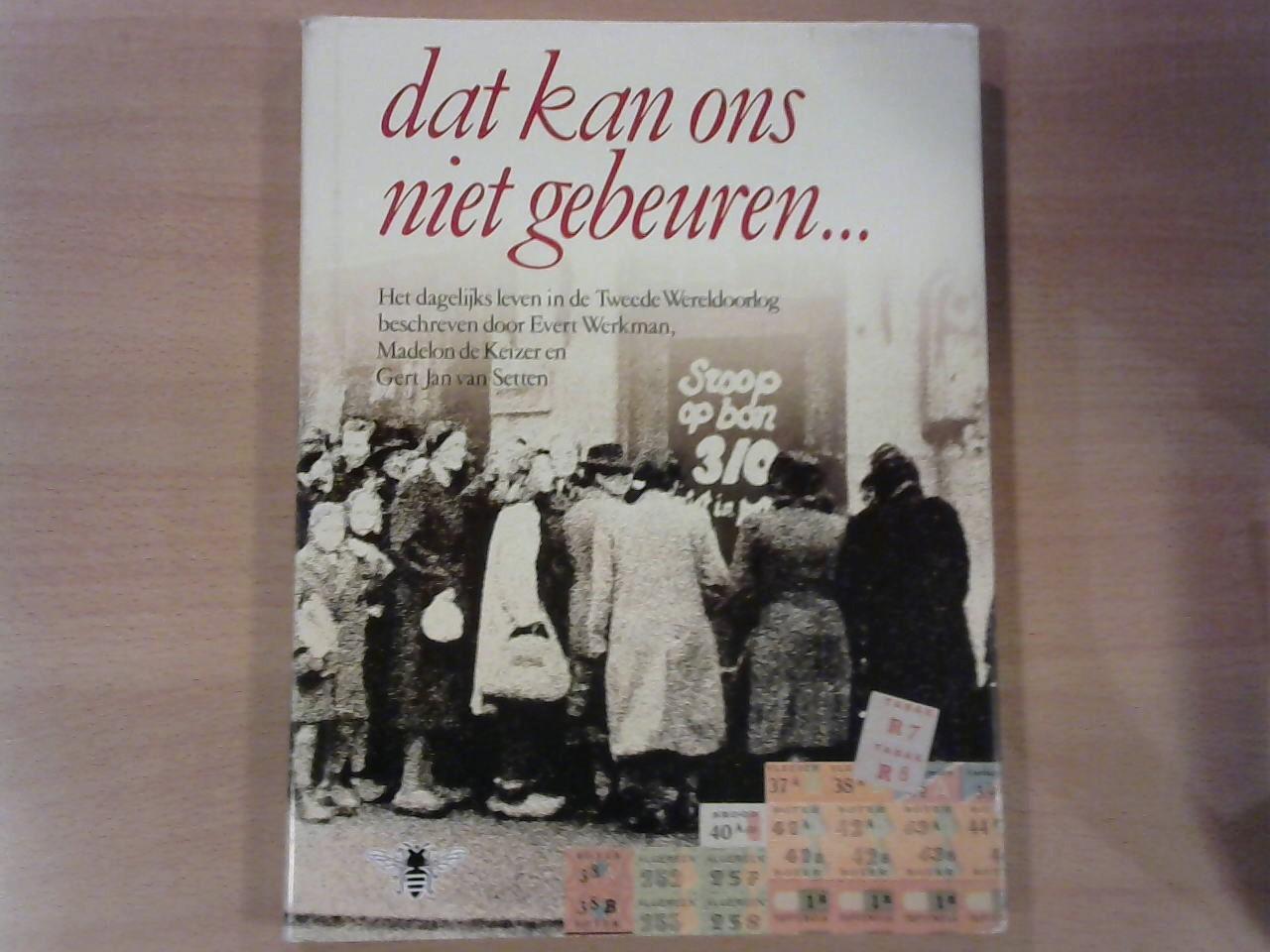 Werkman, Evert m.m.v. Keizer, Madelon de / Setten, Gert Jan van - Dat kan ons niet gebeuren...Het dagelijks leven in de Tweede Wereldoorlog