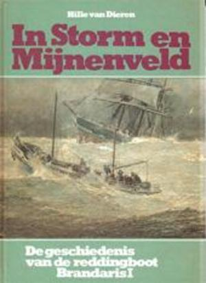 Dieren, Hille van - In  storm en Mijnenveld- De geschiedenis van de reddingsboot  `Brandaris 1 `gestationeerd op Terschelling