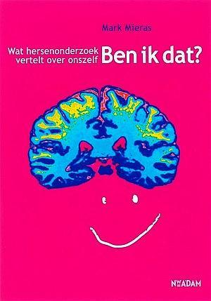 Mieras , Mark . [ ISBN 9789046802168 ] 4120 - Ben  ik  dat  ? ( Wat hersenonderzoek vertelt over onszelf . ) Geillustreerd . Hoe werken hersenen? Hoe scheppen ze de wereld die we dagelijks ervaren? Waar zitten al die sensaties, gedachten, driften en verlangens en waar schuilt het bewustzijn?