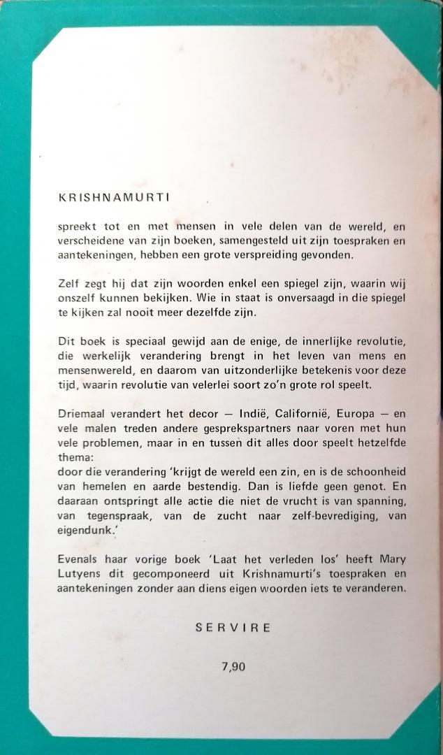 Krishnamurti , Jiddu . [ isbn X  ]  4620 - De  Enige  Revolutie . ( Krishnamurti spreekt tot en met mensen in vele delen van de wereld, en verscheidene van zijn boeken samengesteld uit zijn toespraken en aantekeningen, hebben een grote verspreiding gevonden. -