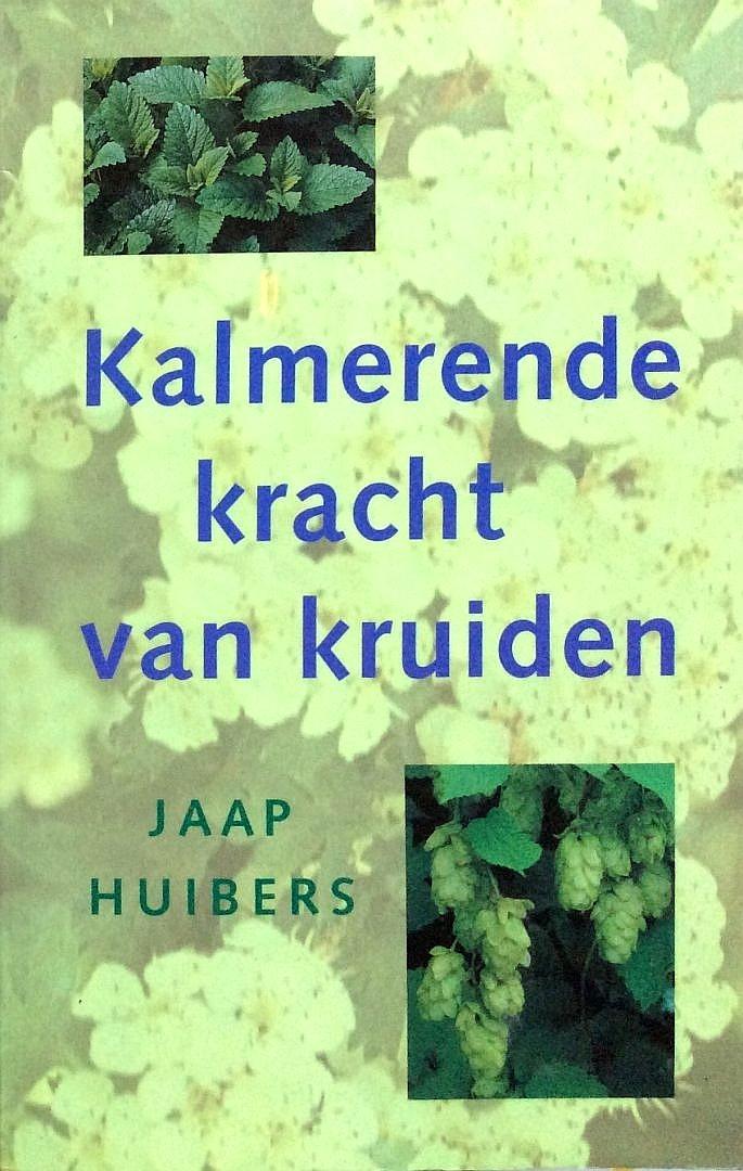 Huibers , Jaap .  [ isbn 9789021526027 ] 3407 ] - Kalmerende kracht van kruiden .  ( Over de achtergronden van een ontregeld zenuwstelsel en kruiden die op heel specifieke wijze kunnen bijdragen tot innerlijke rust. )