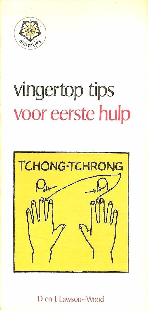Lawson - Wood , D . en J . [ ISBN 9789020205558 ] - 004 ) Vingertop Tips voor de Eerste Hulp . ( Tchong  -  Tchrong . ) Met acupressuur en Judo - drukpunten .