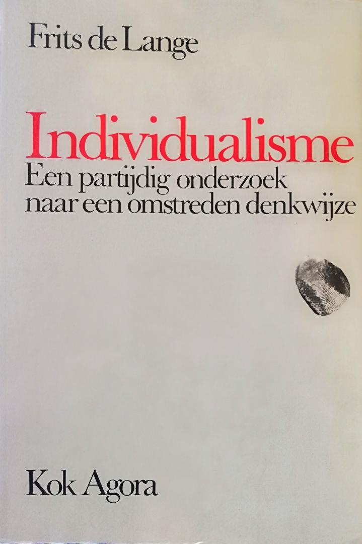Lange, Frits de . [ ISBN 9789024276608 ] - Individualisme. ( Een partijdig onderzoek naar een omstreden denkwijze . )