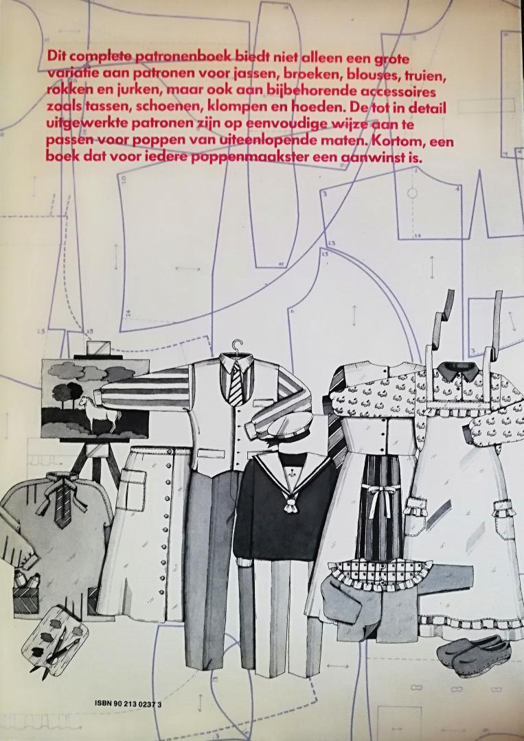 Akkerman , Lucia . [ ISBN 9789021302379 ] 1920 - Het  Poppenpatronenboek . ( Kleding en accesoires van elke maat . ) Dit complete patronenboek biedt niet alleen een grote variatie aan patronen voor jassen, broeken, blouses, truien, rokken en jurken, maar ook aan bijbehorende accessoires zoals -