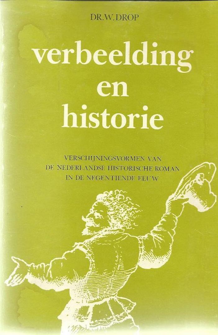 Drop, Dr.W. - Verbeelding  en historie- verschijningsvormen van de nederlandse historische roman in de negentiende eeuw