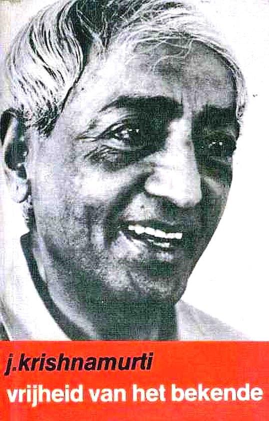 Krishnamurti , Jiddu . [ ISBN 9789062716326  ]  1611  ( Met een voorwoord door A.Huxley. ) - Vrijheid  van  het  Bekende . ( Krishnamurti zeg in de inleiding van dit boek: 'We kunnen begrip hebben van wat is, wanneer we het zonder rechtvaardiging, zonder vereenzelviging herkennen. Laat ons dus in gedachten houden, dat we dat wensen -