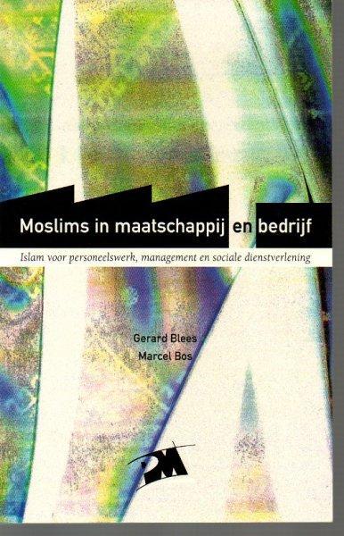 Blees, Gerard /Bos, Marcel - Moslims  in maatschappij en bedrijf- Islam voor personeelswerk, management en sociale dienstverlening