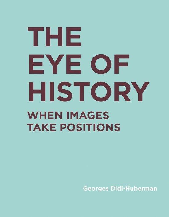 Georges (Directeur d'etudes, Ecole des Hautes Etudes en Sciences Sociales) Didi-Huberman, Shane B. Lillis - The Eye of History / When Images Take Positions
