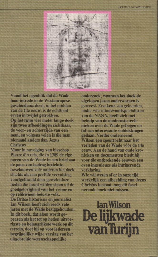 Wilson, Ian - De lijkwade van Turijn. Is dit het gezicht van Jezus Christus? Of gaat het hier om een platvloerse vervalsing. Het fascinerende verslag van een wetenschappelijke speurtocht. Vert. Frans Naeff van The Turin Shroud