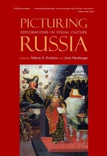 Kivelson, Valerie A. - Picturing Russia / Explorations in Visual Culture
