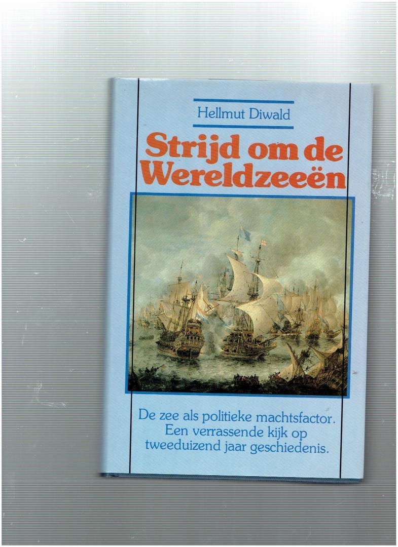 diwald, hellmut - strijd om de wereldzeeen ( de zee als een politieke machtsfactor. een verassende kijk op tweeduizend jaar geschiedenis. )