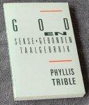 Trible, Phyllis - God  en sekse - gebonden taalgebruik [exegese van groot kaliber en brengt bijbelse rijkdommen aan het licht