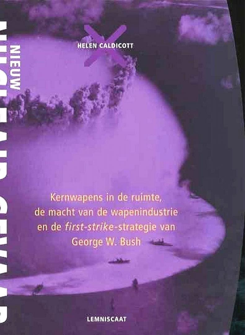 Caldicott , Helen . [ ISBN 9789056374945 ] 0207 - Nieuw  Nucleair  Gevaar . ( Kernwapens in de ruimte,  de macht van de wapenindustrie en de first - strike - strategie van George W. Bush . )  [ isbn 905637494X ]