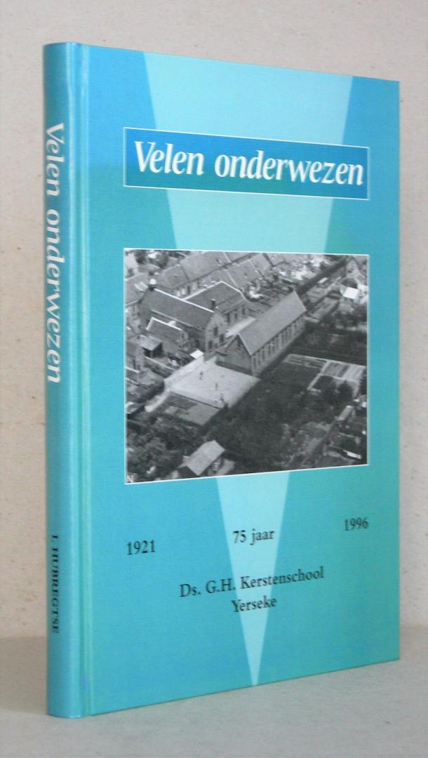 Hubregtse, I. - Velen onderwezen. 1921 - 1996. 75 jaar Ds. G.H. Kerstenschool Yerseke.