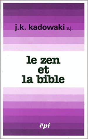 Kadowaki, J.K. - Le  Zen et La Bible [ de Zen en de Bijbel, franstalig]