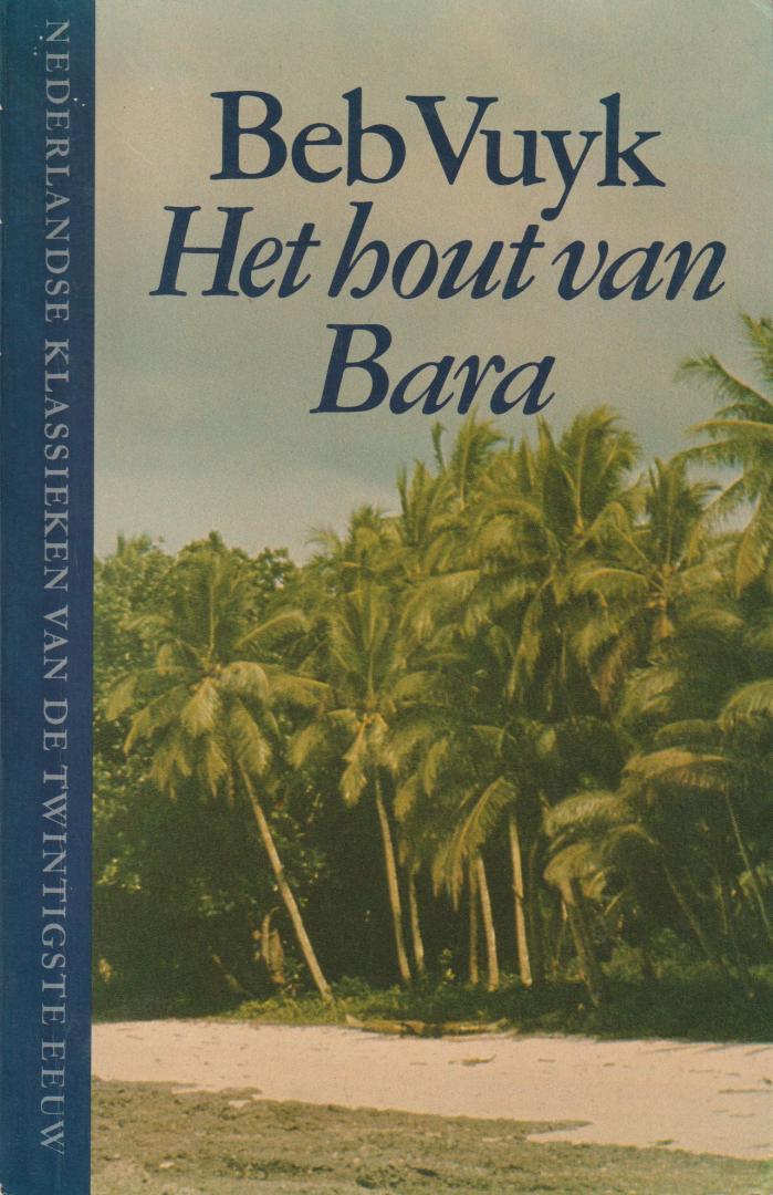 Vuyk (Rotterdam, February 11 1905 - Blaricum, August 24 1991), Elizabeth (Beb) - Het hout van Bara. Over de Molukken voor de oorlog.