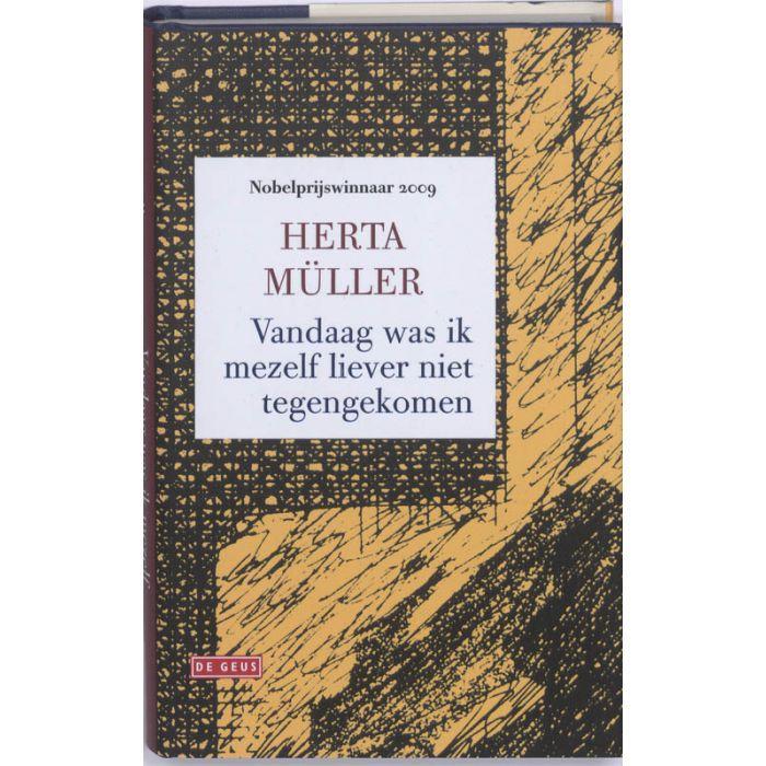 Müller, Herta - Vandaag was ik mezelf liever niet tegengekomen