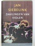Jan Siebelink - Zaailingen  van violen [ enkele onbekende hoofdstukken uit de roman `Knielen op een bed violen`