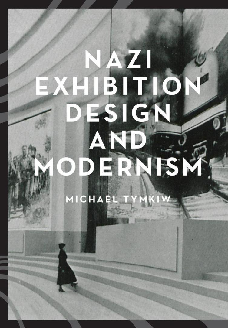 Michael Tymkiw - Nazi Exhibition Design and Modernism