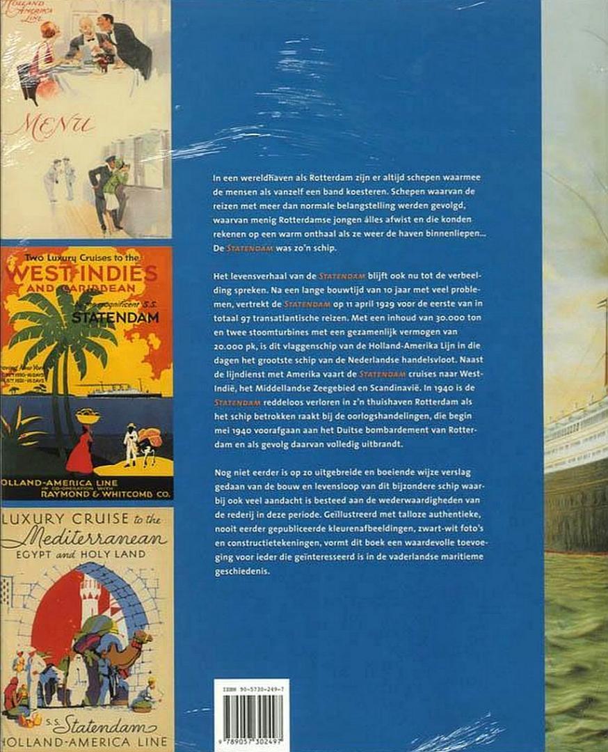 Tuikwerd , F. van . [  isbn 9789057302497 ] 3606 - s.s . Statendam  1929  -  1940 . ( De geschiedenis van het Dubbelschroef Turbine Stoomschip Statendam en de N . V . Maildienst der Holland - Amerika Lijn . ) De bouw , beschrijving van het schip , het interieur , de reizen, de brand in mei 194...