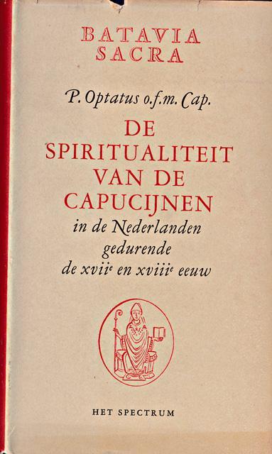 Optatus, P. - De spiritualiteit van de Capucijnen in de Nederlanden gedurende de XVIIe en XVIIIe eeuw. Een bijdrage tot de geschiedenis van de vaderlandse vroomheid