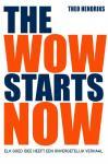 Hendriks, Theo - The Wow Starts Now / Elk goed idee heeft een onvergetelijk verhaal