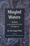 INAYAT-KHAN, Pir Zia - Mingled Waters; Sufism and the Mystical Unity of Religions