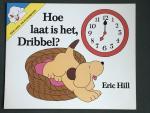 Hill, Eric - Hoe laat is het, Dribbel? Een lees-en kleurboek (Spot)