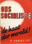 LEY, Robert - Ons socialisme: de haat der wereld!