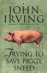 John Irving - Trying To Save Piggy Sneed