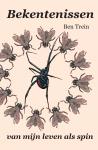 Ben Trein - Bekentenissen van mijn leven als spin
