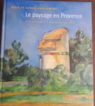 CENDO, Nicolas e.a. - Sous le soleil, exactement. Le paysage en Provence du classicisme a la modernite (1750 - 1920)