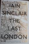 SINCLAIR, Iain - The Last London / True Fictions from an Unreal City