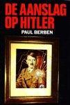Berben, Paul - Aanslag  op Hitler