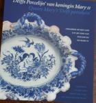 """ERKELENS, A.M.L.E. - 'Delffs Porcelijn' van koningin Mary II"""" Queen Mary's 'Delft porcelain'. Ceramiek op Het Loo uit de tijd van Willem III en Mary II"""