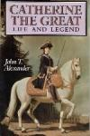 Alexander, John T - Catherine the Great Life and Legend