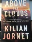 Kilian Jornet, Charlotte Whittle - Above the Clouds / The Nature of Mountains, the Terrain of an Athlete, and How I Carved My Own Path to the Top of the World