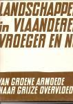 Vanhecke, Leo, Georges Charlier, Luc Verelst - Landschappen in Vlaanderen vroeger en nu. - Van groene armoede naar grijze overvloed.