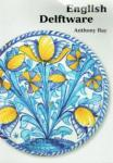 Ray, Anthony - English Delftware / In the Ashmolean Museum