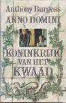 Burgess, Anthony - Anno Domini : Koninkrijk van het Kwaad