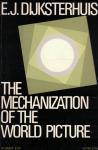 Dijksterhuis, E.J. - The Mechanization of the World Picture