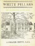 J. Frazer Smieh, A.I.A. - White Pillars The archtecture of the South 100 drawings and plans