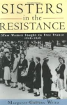 Collins Weitz, Margaret - Sisters in the resistance  -  How women fought to free France 1940-1945
